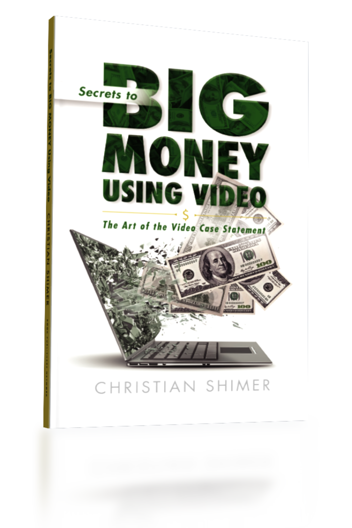 Big Money using Video The Art of the Video Case Statement by Christian Shimer